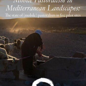 Mobile Pastoralism in Mediterranean Landscapes: The state of (mobile) pastoralism in five pilot sites